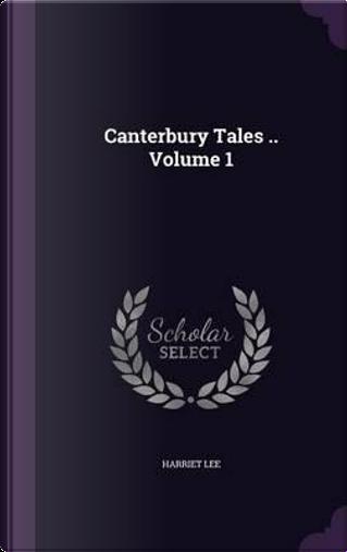Canterbury Tales Volume 1 by Harriet Lee