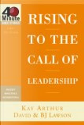 Rising to the Call of Leadership by Bj Lawson, David Lawson, Kay Arthur