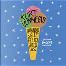 Quando siete felici fateci caso by Kurt Vonnegut