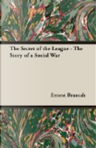 The Secret of the League - The Story of a Social War by Ernest Bramah