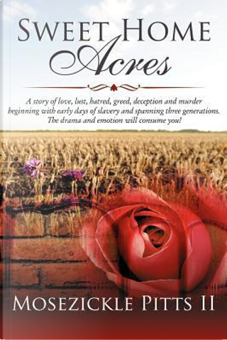 Sweet Home Acres - 2nd Edition by Mosezickle Pitts II