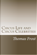 Circus Life and Circus Celebrities by Thomas Frost