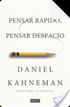 Pensar rápido, pensar despacio by Daniel Kahneman