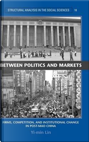 Between Politics and Markets by Yi-min Lin