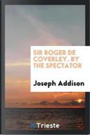 Sir Roger De Coverley. By the Spectator by Joseph Addison