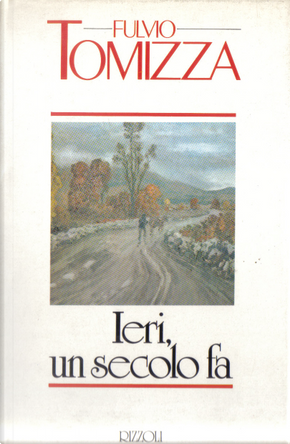 Ieri un secolo fa by Fulvio Tomizza