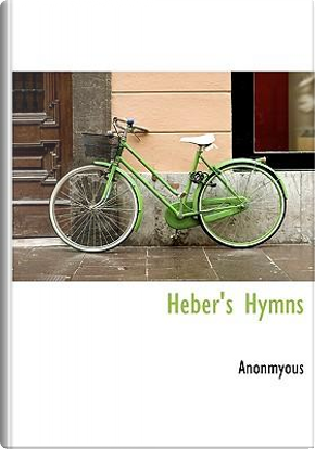 Heber's Hymns by Anonmyous