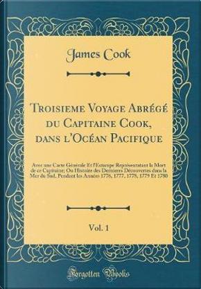 Troisieme Voyage Abrégé du Capitaine Cook, dans l'Océan Pacifique, Vol. 1 by James Cook