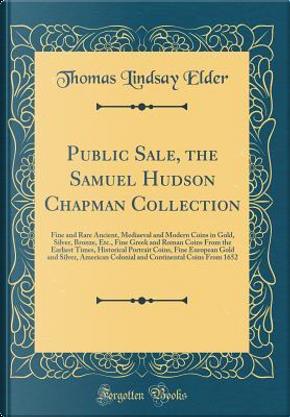 Public Sale, the Samuel Hudson Chapman Collection by Thomas Lindsay Elder
