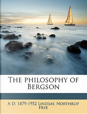 The Philosophy of Bergson by A. D. 1879-1952 Lindsay