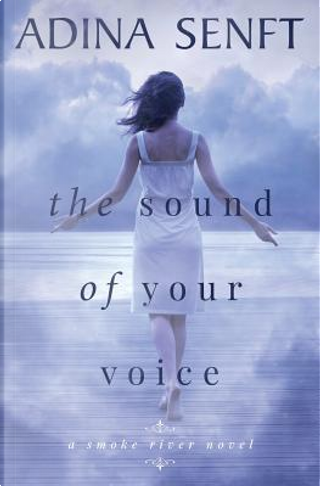 The Sound of Your Voice by Adina Senft