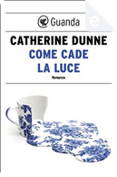 Come cade la luce by Catherine Dunne