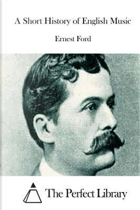 A Short History of English Music by Ernest Ford