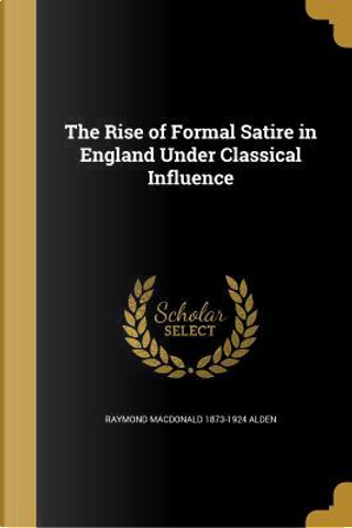 RISE OF FORMAL SATIRE IN ENGLA by Raymond MacDonald 1873-1924 Alden
