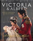 Victoria and Albert - A Royal Love Affair by Daisy Goodwin