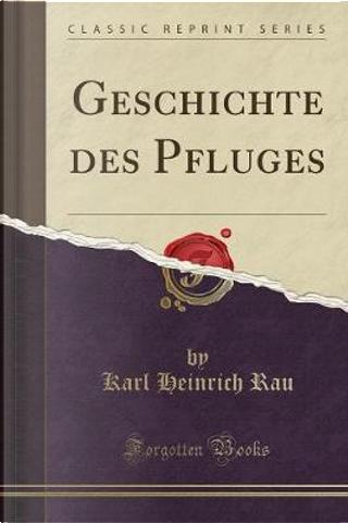 Geschichte des Pfluges (Classic Reprint) by Karl Heinrich Rau