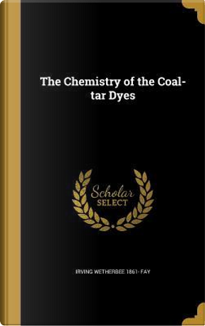 CHEMISTRY OF THE COAL-TAR DYES by Irving Wetherbee 1861 Fay