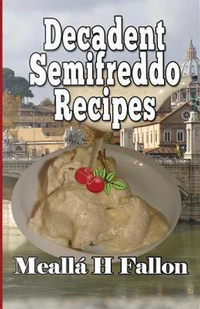 Decadent Semifreddo Recipes by Meallá H Fallon