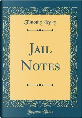 Jail Notes (Classic Reprint) by Timothy Leary