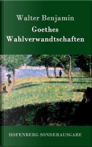 Goethes Wahlverwandtschaften by Walter Benjamin