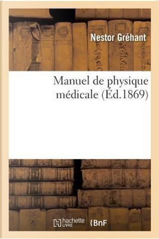 Manuel de Physique M dicale by Grehant-N