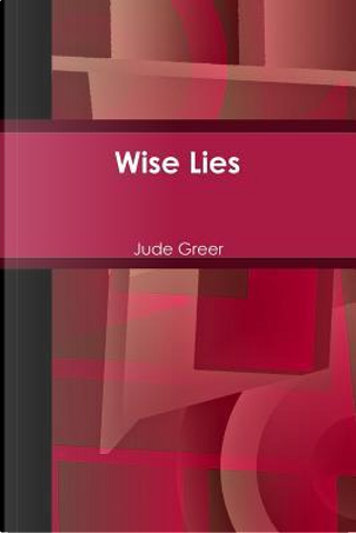 Wise Lies by Jude Greer