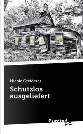 Schutzlos ausgeliefert by Nicole Greiderer