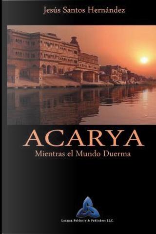 Acarya by Jesus Santos Hernandez
