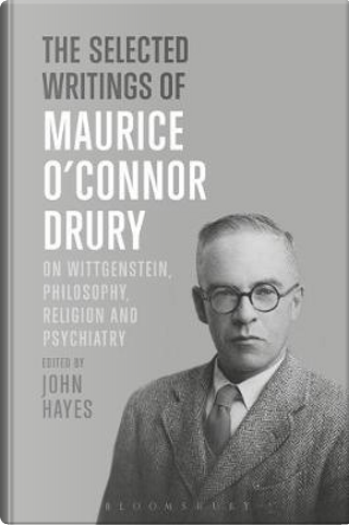 The Selected Writings of Maurice O'Connor Drury by Maurice O'Connor Drury
