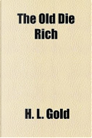 The Old Die Rich by H. L. Gold