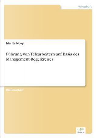 Führung von Telearbeitern auf Basis des Management-Regelkreises by Marita Novy