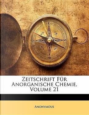 Zeitschrift Für Anorganische Chemie, Einundzwanzigster Band by ANONYMOUS