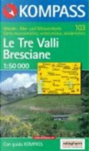 103: Le Tre Valli Bresciane 1:50, 000 by Kompass-Karten GmbH