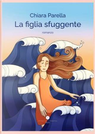 La figlia sfuggente by Chiara Parella