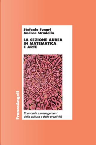 La sezione aurea in matematica e arte by Andrea Stradella, Stefania Funari