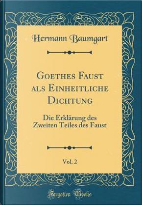 Goethes Faust als Einheitliche Dichtung, Vol. 2 by Hermann Baumgart
