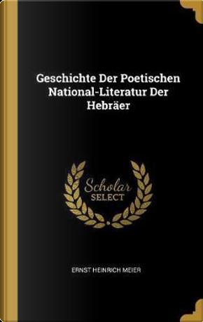 Geschichte Der Poetischen National-Literatur Der Hebräer by Ernst Heinrich Meier