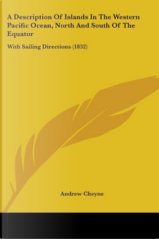 A Description of Islands in the Western Pacific Ocean, North and South of the Equator by Andrew Cheyne