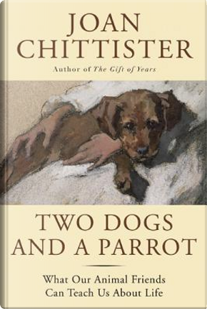 Two Dogs and a Parrot by Joan Chittister