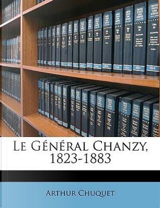 Le General Chanzy, 1823-1883 by Arthur Chuquet