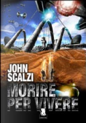 Morire per vivere by John Scalzi