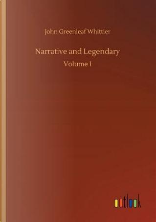 Narrative and Legendary by John Greenleaf Whittier