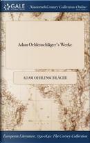 Adam Oehlenschläger's Werke by Adam Oehlenschläger