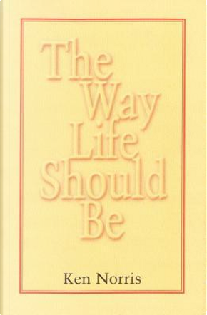 The Way Life Should Be by Ken Norris