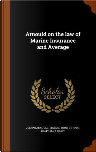 Arnould on the Law of Marine Insurance and Average by Joseph Arnould