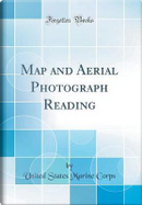 Map and Aerial Photograph Reading (Classic Reprint) by United States Marine Corps