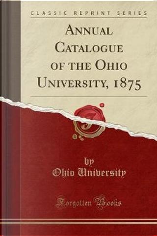 Annual Catalogue of the Ohio University, 1875 (Classic Reprint) by Ohio University