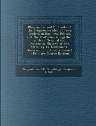 Biographies and Portraits of the Progressive Men of Iowa by Benjamin Franklin Shambaugh