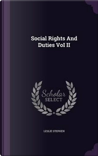 Social Rights and Duties Voi II by Sir Leslie Stephen