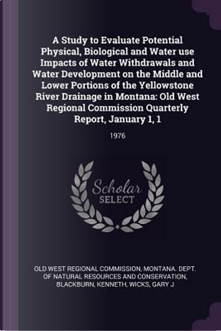 A Study to Evaluate Potential Physical, Biological and Water Use Impacts of Water Withdrawals and Water Development on the Middle and Lower Portions o by Kenneth Blackburn